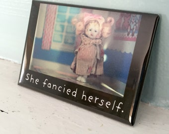 "Porcelain Doll Adventures of Claudia ""She Fancied Herself"" Magnet Dollhouse Photography Doll Humor"