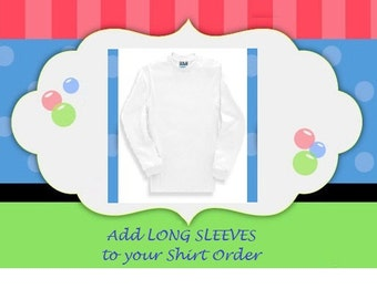 Add LONG SLEEVES to Your Shirt Order ~ This listing is for those that would like to Add long Sleeves to Your Shirt Order.