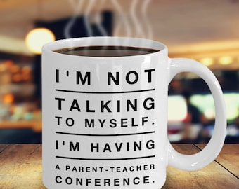 Homeschool mom, -Im not talking to myself i'm have a Parent-teacher conference- Funny quote mug