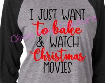 I Just Want to Bake and Watch Christmas Movies, Funny Christmas Shirt, Love to Bake, Christmas Tee, Funny Tee, Mom Raglan, Mom Gift