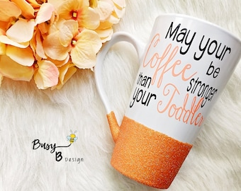 May Your Coffee Be Stronger Than Your Toddler Glitter Dipped Coffee Mug//Mom Life//Coffee Addict//Coffee Lover//Coffee Mug//Gift