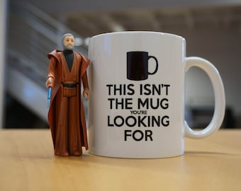 """Obi-Wan Kenobi Mug   """"This isn't the mug you are Looking For"""""""