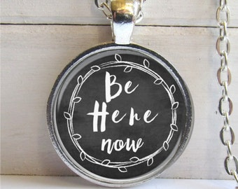 Be Here Now Necklace, Inspirational Jewelry, Quote Jewelry, Art Pendant