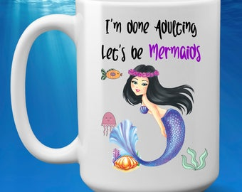 I'm Done Adulting - Let's Be Mermaids - ceramic coffee mug