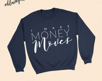 I Make Money Moves - Melanin Magic -  Crewneck Sweatshirt