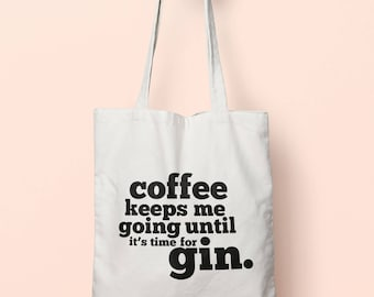 Coffee Keeps Me Going Until It's Time For Gin Tote Bag Long Handles TB1694