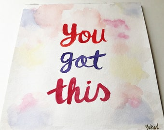 Original Watercolor Painting with quote You Got This