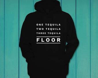 One tequila two tequila three tequila floor funny hoodie Hooded Sweatshirt