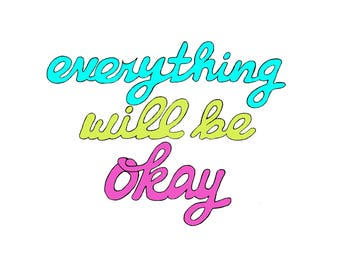 6x8 Art Print, Everything Will Be Okay