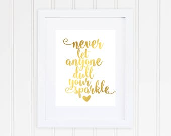 Never Let Anyone Dull Your Sparkle, Foil Print, Real Foil Print, Nursery Decor, Home Decor,