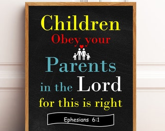 Children obey your parents, in the Lord for this is right, Ephesians 6:1, Bible Verse.