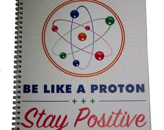 Be Like a Proton -Stay Positive Science Notebook Science gift science