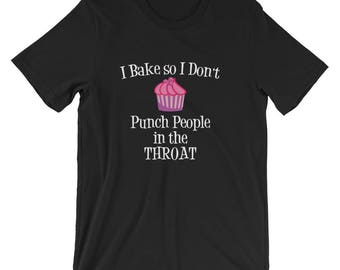 I Bake So I Don't Punch People In The Throat Baking T-Shirt | Funny Baker's Dozen & Pastry Chef Tee