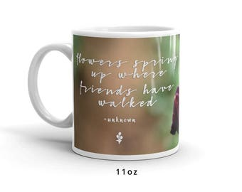 Coffee Mugs for Friends - Flowers Spring Up Where Friends Have Walked - Best Friend Gift - Friendship Quote
