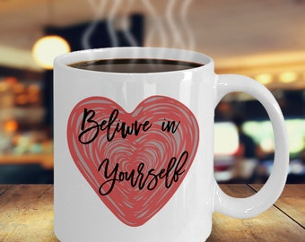 Believe in Yourself Coffee Mug - Recovery Gift - 12 Step Gift - Inspirational Gift