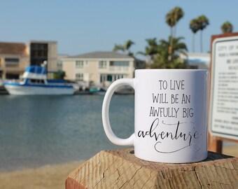 To Live Will be an Awfully Big Adventure Mug   Peter Pan Mug   Peter Pan   Coffee Mug   Quote Mug   Sayings Mug   Mugs   Gift for Disney
