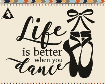 Life Is Better When You Dance Svg Ballet Quotes Pointe Shoes with Ribbons Bow Svg Cut Files Little Ballerina Wording Svg Vinyl Designs Dxf