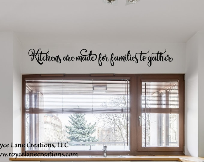 Kitchens are made for families to gather kitchen wall decal/ kitchen quotes decal/vinyl kitchen decals/ kitchen stickers/ kitchen wall decor