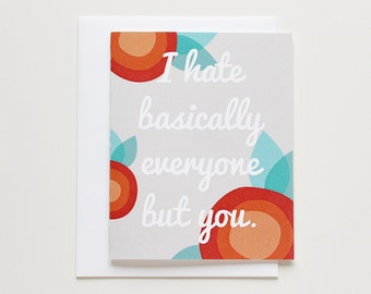 Love / Valentine's Day Card. Funny Romantic Card. I Hate Basically Everyone But You. Card #016