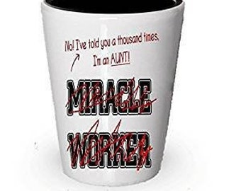Aunt shot glass, I'm an Aunt, Not a Miracle Worker, Aunt Gift, Gifts for Aunts, Birthday Gift