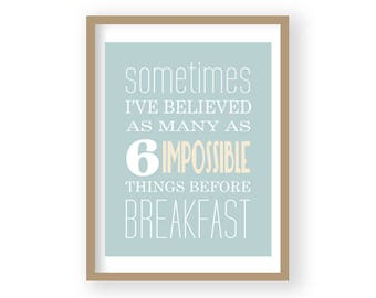 Inspirational Quote, Kitchen Decor, Book Quote, Nursery Art, Literary Poster, Literary Quote, Six Impossible Things Before Breakfast