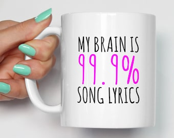 My Brain Is 99.9% Song Lyrics Mug | Gift For Him Or Her Music | Funny Mugs | Lyrics Gift | Gifts Present Mugs