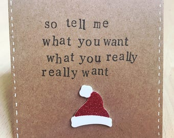 So tell me what you want what you really really want Handmade Christmas Card