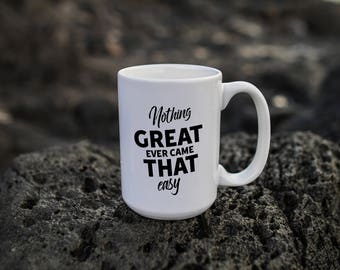 """Motivational Quote Coffee Mug • """"Nothing Great"""" • Inspirational Mug • Motivational Mug • Custom Mug"""