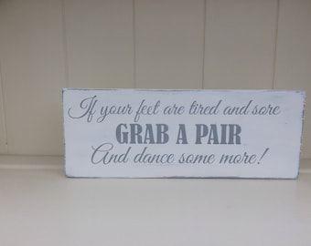 Wooden Free Standing Shabby Chic Wedding Sign - If your feet are tired and sore grab a pair and dance some more