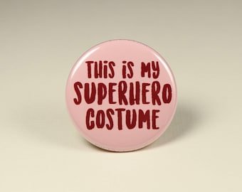 This is my Superhero Costume, Halloween Button Pin, Superhero Badge, Superhero Bin Back Button, Superhero Button Pin