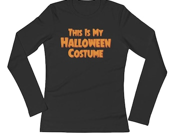 This is my Halloween Costume Funny Short Sweet to the Point Ladies' Long Sleeve T-Shirt