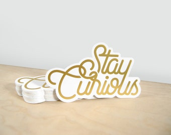 Stay Curious – Gold Foil Stamped Sticker