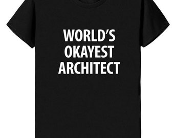 Architect T-Shirt, World's Okayest Architect T Shirt Gift for Him or Her - 1154