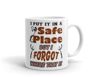 Safe Place Mug - I Put It in a Safe Place but I Forgot Where That Is
