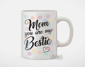 Mom You Are My Bestie Coffee Mug