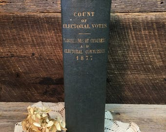 Antique Book/Count of Electoral Votes/Proceedings of Congress and Electoral Commission 1877