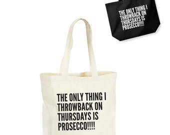 The Only Thing I Throwback On Thursdays Is Prosecco!!! Lightweight Cotton Shopping Bag/Tote - Novelty Gift/Secret Santa