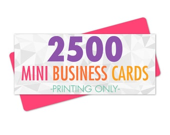 2500 Printed Mini Business Cards, Eco friendly Printing, Single Sided or Double Sided, Matte or Glossy, Slim, Hang Tags