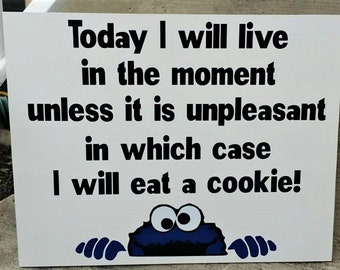 Cookie Monster, Today I will live in the moment unless it is unpleasant in which case I will eat a cookie, Sesame Street