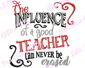 the INFLEUNCE of a good TEACHER can never be erased - Machine Embroidery Design - 11 sizes