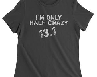 13.1 I'm Only Half Crazy Marathon Womens T-shirt