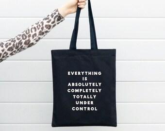 Reusable Canvas Bag - Canvas Shopper - Eco Bag - Cotton Tote Bag - Funny Slogan Bag - Everything is Under Control - Alphabet Bag