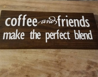 Coffee and friends make the perfect blend wooden sign