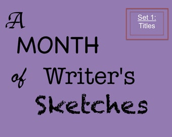 Set 1, Writing Sketch Starters, A Month of Writer's Sketches 1—Titles, Daily Creative Writing Exercises