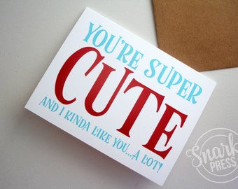 You're super cute and I kinda like you. . . a lot! - card for boyfriend - card for girlfriend - greeting card - funny card - birthday card