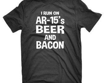 Pro Gun Second Amendment I Run On AR-15's Beer And Bacon Manly T-shirt