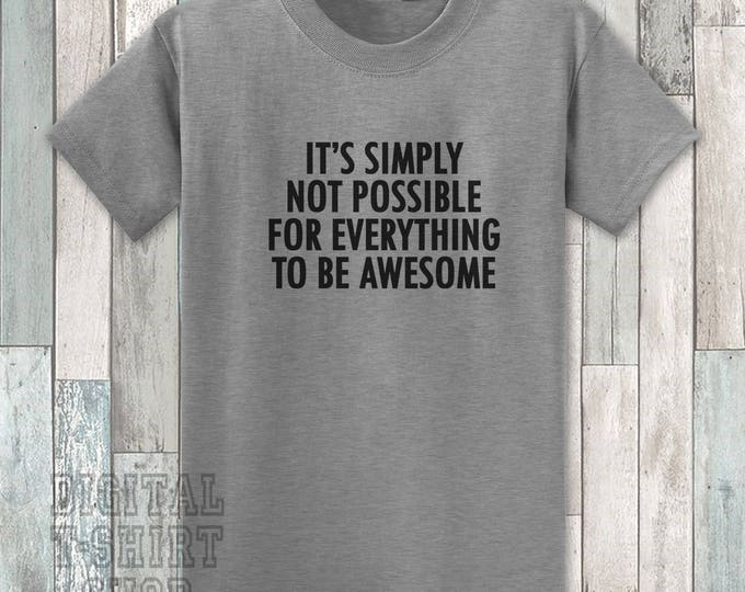 It's Simply Not Possible For Everything To Be Awesome T-shirt