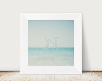 dreamer photograph ocean photograph inspirational quote typography print ocean print blue home decor beach photography