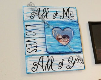 Wood sign frame: all of me loves all of you