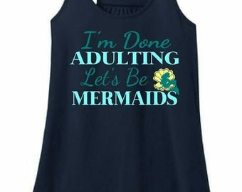 I'm done adulting,let's be mermaids racer back comfy tank